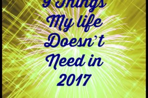 9 Things My life Doesn't Need in 2017