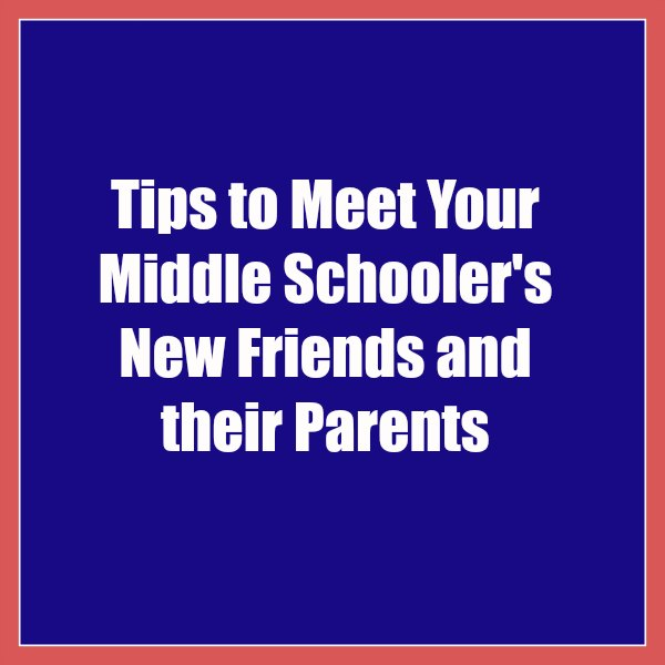 Tips to Meet Your Middle Schooler's New Friends and their Parents #parentingtips