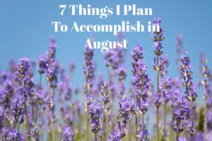7 Things I Plan To Accomplish in August