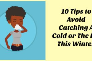 10 Ways to  Avoid Catching A Cold or The Flu This Winter
